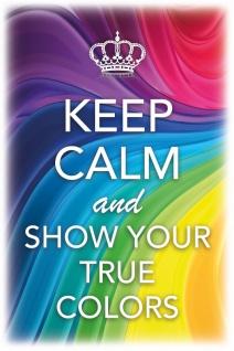 Keep Calm & Show Your True Colours blechschild
