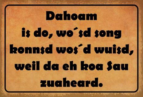 Blechschild Spruch Dahoam is do, wo'sd song konnsd... Metallschild 20x30 Deko tin sign