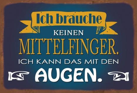 Blechschild Spruch Ich brauche keinen Mittelfinger... Metallschild Wanddeko 20x30 cm tin sign