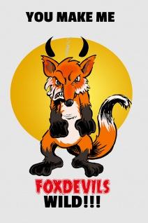 """"""" You make me FoxDevils Wild!!!"""" spruchschild, lustig, blechschild, comic, denglisch, englisch"""