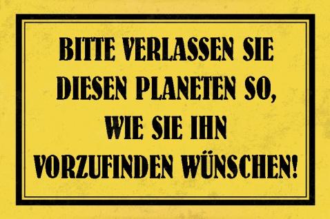 Bitte verlassen Sie diesen Planeten so, wie Sie ihn vorzufinden wünschen Spruchschild Blechschild 20x30 cm