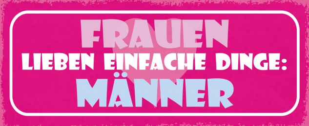 Blechschild Spruch Frauen lieben einfache Dinge: Männer Metallschild 27x10 Deko tin sign