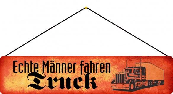 Blechschild Straßenschild Echte Männer fahren Truck LKW Deko 46x10 mit Kordel