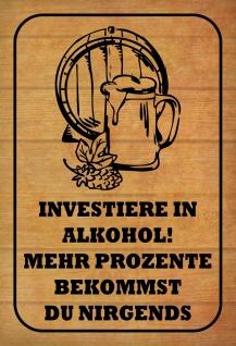 Blechschild Spruch Investiere in Alkohol! Metallschild 20x30 Deko tin sign