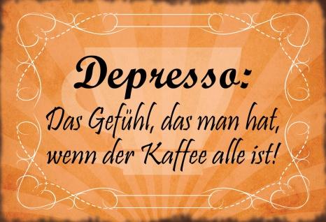 Blechschild Spruch Depresso- Das Gefühl, das man hat, wenn der Kaffee alle ist! Metallschild Wanddeko 20x30 cm tin sign