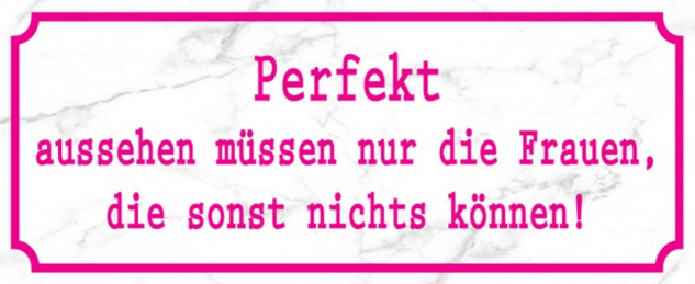 Blechschild Spruch Frauen Perfekt aussehen Metallschild 27x10 cm Wanddeko tin sign