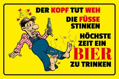 Blechschild Spruch Der Kopf tut weh die Füße stinken höchste Zeit ein Bier zu trinken Metallschild Wanddeko 20x30 cm tin sign