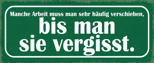 Blechschild Spruch Manche Arbeit muss man sehr häufig verschieben, bis man sie vergisst Metallschild 27x10 Deko tin sign