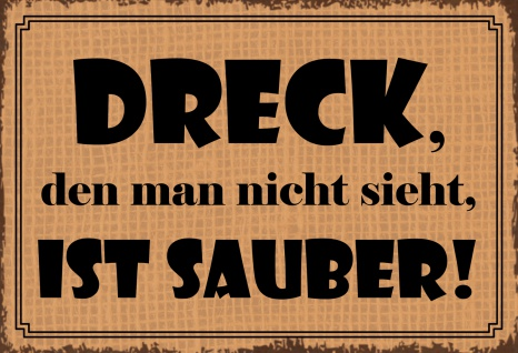 Blechschild Spruch Dreck, den man nicht sieht? Metallschild Wanddeko 20x30cm tin sign