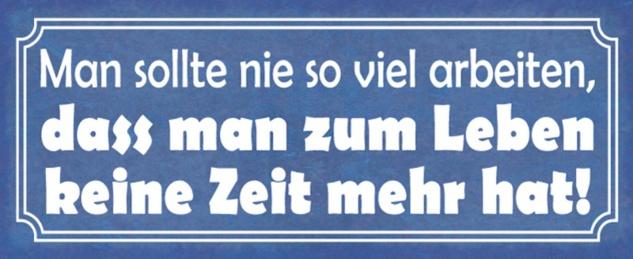 Blechschild Spruch Arbeit Leben Zeit Metallschild 27x10 cm Wanddeko tin sign