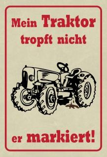 Blechschild Mein Traktor tropft nicht, er markiert! Metallschild 20x30 Deko
