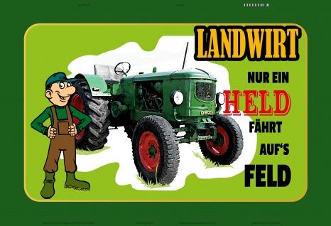 Landwirt Nur ein Held fährt auf's feld! traktor trekker schlepper bauer blechschild lustig comic spruchschild