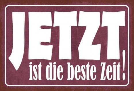 Blechschild Spruch JETZT ist die beste Zeit! Metallschild 20x30 Deko tin sign