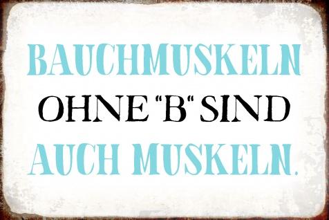 Blechschild Spruch Bauchmuskeln ohne B Metallschild Wanddeko 20x30 cm tin sign