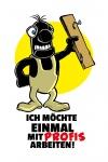 """"""" Ich Möchte Einmal Mit Profis Arbeiten"""" - spruchschild, lustig, comic, blechschild, metallschild, deksochild"""