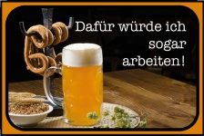 """"""" Dafür würde ich sogar arbeiten!"""" spruchschild, lustig, blechschild, bier, prezel, brezel, biergarten, oktoberfest"""