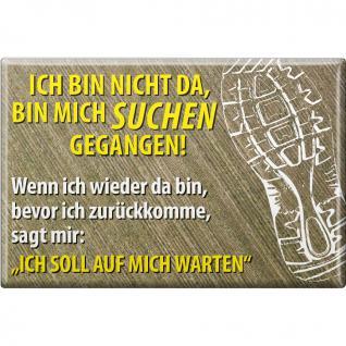 Küchenmagnet - ...bin mich suchen... - Gr. ca. 8 x 5, 5 cm - 38871 - Magnet Kühlschrankmagnet