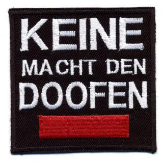 Aufnäher - Keine Macht den Doofen - 01022 - Gr. ca. 7 x 6, 5 cm - Patches Stick Applikation
