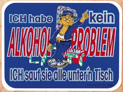 Spaß-Schild - Ich habe kein Alkoholproblem... - 309009 - Gr. 20 x 15 cm