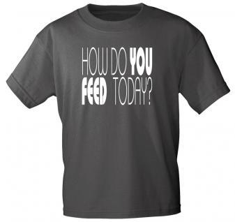 T-Shirt unisex mit Aufdruck - HOW DO YOU FEED TODAY - 12682 - Gr. M