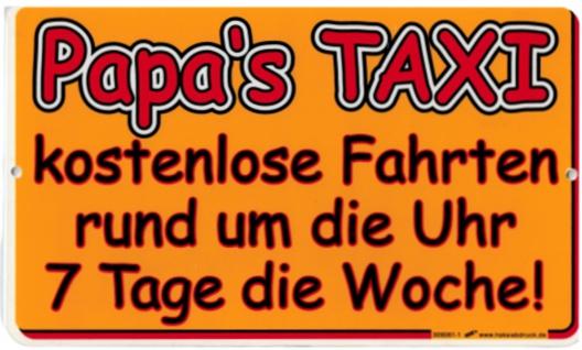 Spaßschild - Papa's Taxi - kostenlose Fahrten zu jeder Tageszeit - Gr. ca. 25x15 cm -309061/1