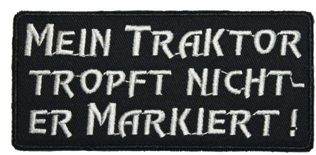 Aufnäher - Mein Traktor tropft nicht - er markiert - 01617 - Gr. ca. 10 x 4 cm - Patches Stick Applikation