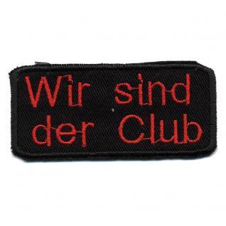 AUFNÄHER - Wir sind der Club - 01736 - Gr. ca. 7 x 3 cm - Patches Stick Applikation