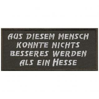 AUFNÄHER - AUS DIESEM MENSCH KONNTE NICHTS BESSERES WERDEN ALS EIN HESSE - Gr. ca. 11cm x 5cm (06135) Stick Patches Applikation - Bike Trike Trucker Motorrad Chopper