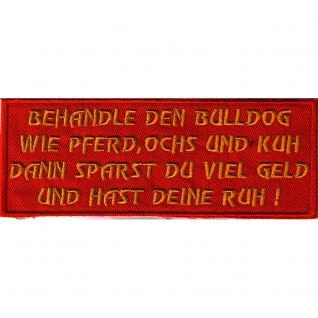 AUFNÄHER - Behandle den Bulldog wie ... - 02948 - Gr. ca. 10 x 4 cm - Patches Stick Applikation
