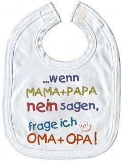 Babylätzchen mit Print - ..wenn Mama + papa nein sagen, frage ich Oma + Opa - 08403 weiß