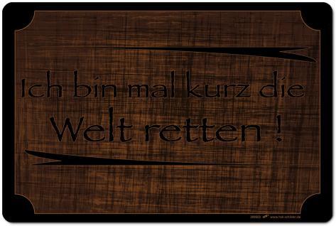(309603) PST-SCHILD - Ich bin mal kurz die Welt retten - Gr. ca. 30cm x 20cm - Kunststoff-Schild Hinweisschild