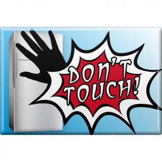 Kühlschrankmagnet - Don´t touch - Gr. ca. 8 x 5, 5 cm - 37962 - Magnet Küchenmagnet