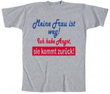 T-Shirt mit Print - Meine Frau ist weg ich habe Angst sie kommt zurück - 09485 grau - Gr. S-XXL