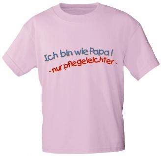 Kinder T-Shirt mit Print - Ich bin wie Papa - nur pflegeleichter - 06979 - rosa - Gr. 86-164