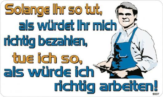 Schild mit witzigem Spruch - Solange ihr so tut ...- 309007 - Gr. 25 x 15 cm - Arbeit