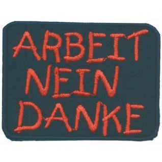 Aufnäher - Arbeit Nein Danke - 03283 - Gr. ca. 6, 5 x 4, 5 cm - Patches Stick Applikation