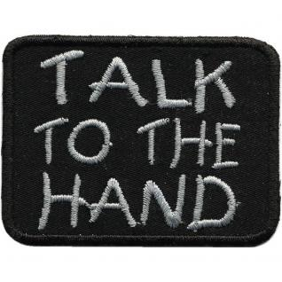 Aufnäher - Talk to the Hand - 01964 - Gr. ca. 8 x 7 cm - Patches Stick Applikation