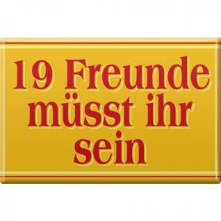 Küchenmagnet - 19 Freunde müsst ihr sein - Gr. ca. 8 x 5, 5 cm - 38828 - Magnet Kühlschrankmagnet