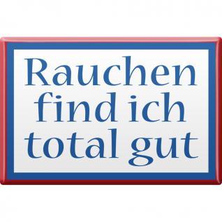 Kühlschrankmagnet - Rauchen find ich... - Gr. ca. 8 x 5, 5 cm - 38455 - Küchenmagnet