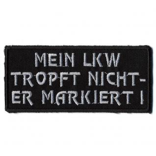 AUFNÄHER - Mein Lkw tropft nicht... - 01730 - Gr. ca. 9 x 3 cm - Patches Stick Applikation