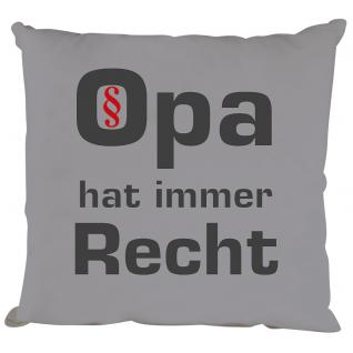 Sofakissen mit Aufdruck - Opa hat immer Recht - 09138 - Gr. ca. 40 x 40 cm - Dekokissen