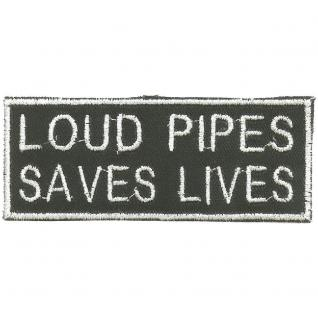 AUFNÄHER Spruch - Loud Pipes Saves Lives - (04300) Gr. ca. 9, 5cm x 4cm - Aufbügler Patches Stick Emblem Applikation - Bike Chopper Trucker Motorrad Kutte Jack