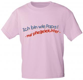 Kinder T-Shirt mit Print - Ich bin wie Papa - nur pflegeleichter - 06979 - rosa - Gr. 122/128