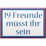 Magnet - 19 FREUNDE - Gr. ca. 8 x 5, 5 cm - 38831 - Küchenmagnet