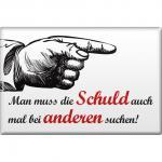 Magnet - ... DIE SCHULD BEI ANDEREN SUCHEN - Gr. ca. 8 x 5, 5 cm - 38874 - Kühlschrankmagnet Küchenmagnet