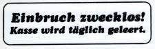 Hinweisschild - EINBRUCH ZWECKLOS - KASSE WIRD TÄGLICH GELEERT - Gr. 10 x 3 cm - 308019