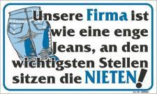 Spaß-Schild - Unsere Firma ist wie eine enge Jeans... - 309054 - 25cm x 15cm - Arbeit Betrieb