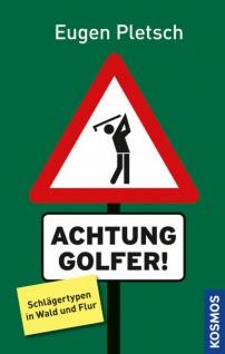 ACHTUNG GOLFER! Schlägertypen in Wald und Flur von Eugen Pletsch