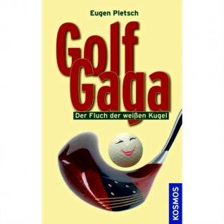 Golf Gaga. Der Fluch der weißen Kugel von Eugen Pletsch
