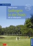 Golfregeln in der Praxis - Besser informiert auf dem Golfplatz - für bessere Ergebnisse